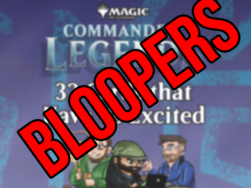 MTG Commander Legends Bloopers
