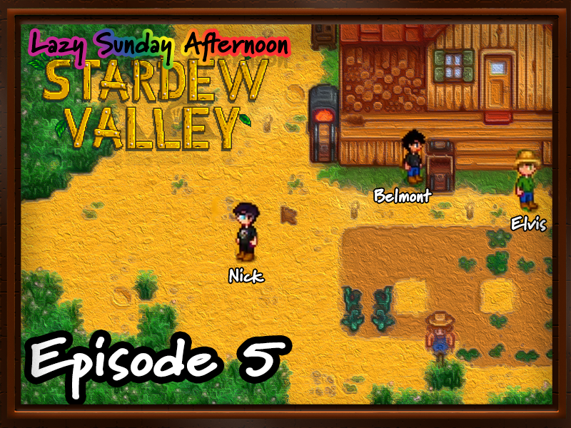 Lazy Sunday Afternoon Stardew – Episode 5 – Stream 11.15.2020