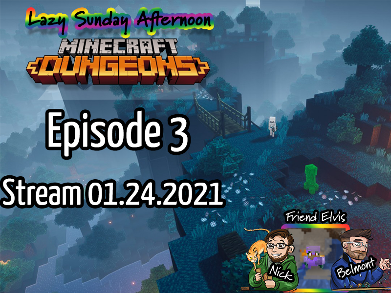 Lazy Sunday Afternoon: Mincreaft Dungeons – Episode 3 – Stream 01.24.2021