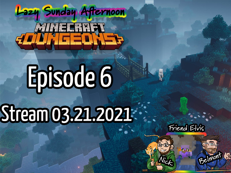Lazy Sunday Afternoon – Minecraft Dungeon – Episode 6 – Stream 03.21.2021
