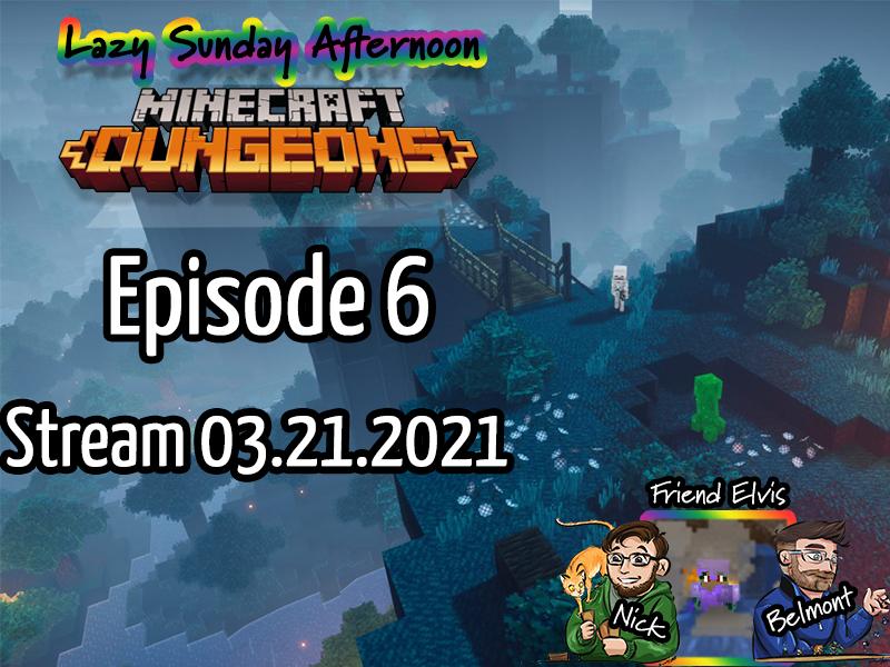 Lazy Sunday Afternoon – Minecraft Dungeon – Episode 6 – Stream 03.21.2021