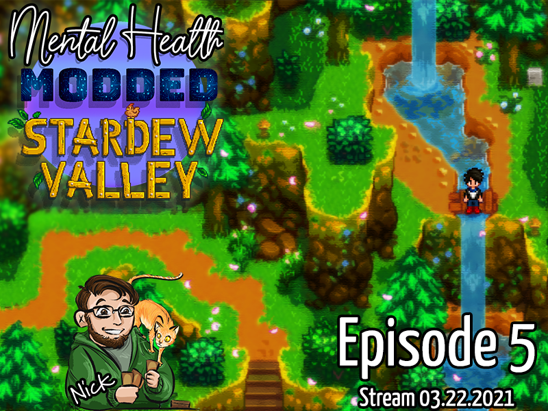 Mental Health Monday – Modded Stardew Valley Extened – Episode 5 – Stream 03.22.2021
