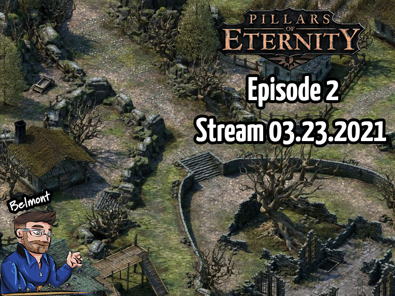 Pillars of Eternity – Episode 2 – Stream 03.23.2021
