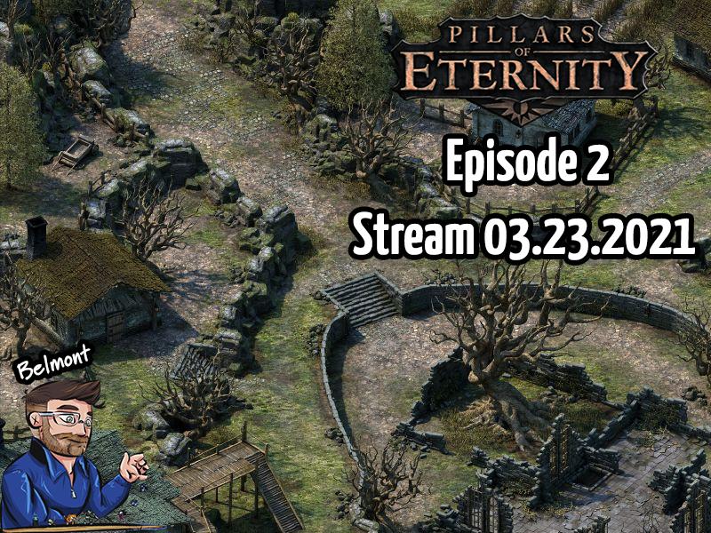 Pillars of Eternity – Episode 2 – Stream 03.23.2021