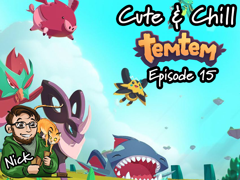 Cute & CHill: TemTem Episode 15 – Stream 02.03.2021