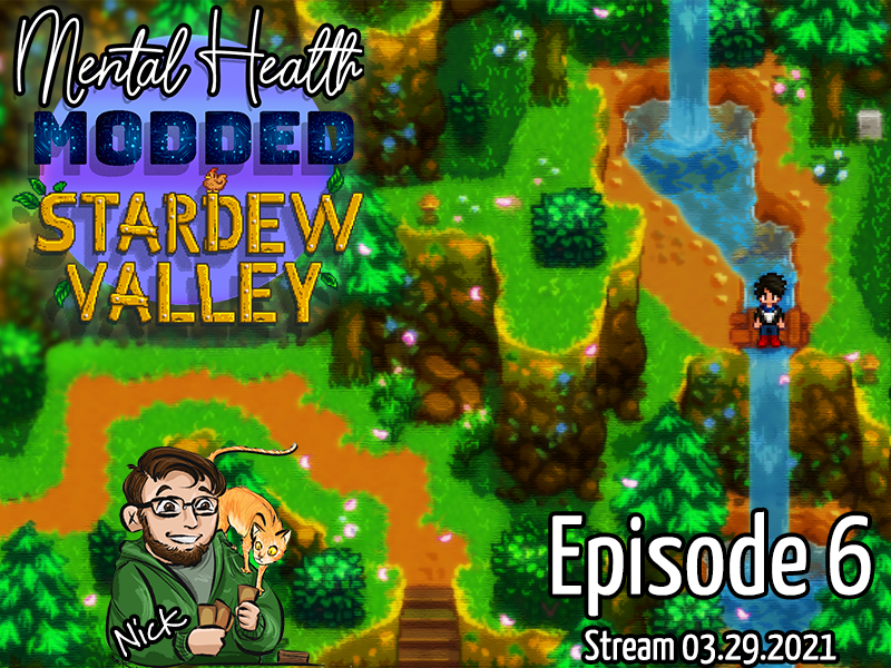 Mental Health Monday – Modded Stardew Valley Extended – Episode 6 – Steam 03.28.2021