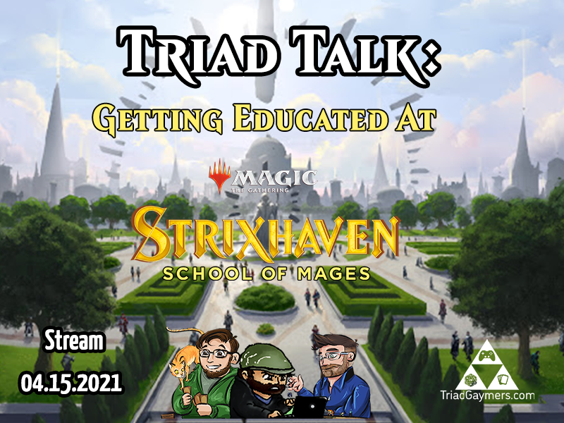 Triad Talk – Magic: The Gathering – Strixhaven – Set Review and Impressions – Stream 04.15.2021