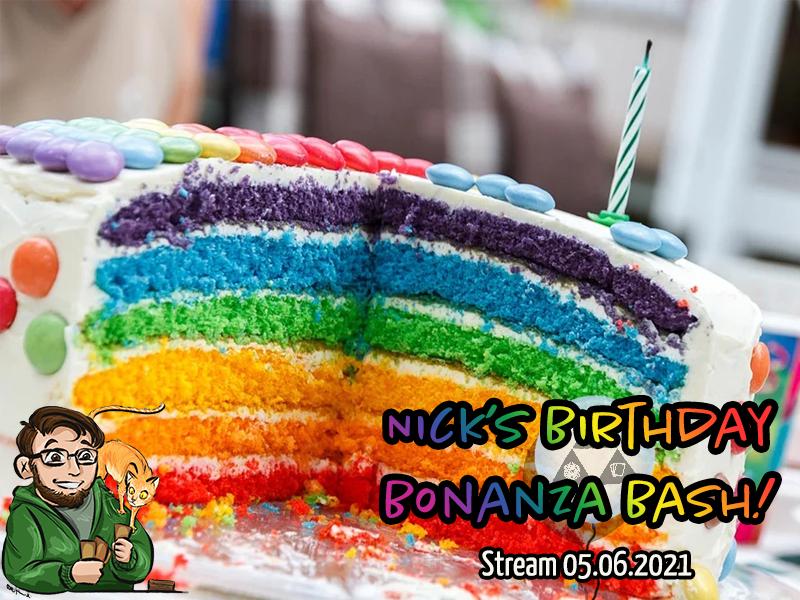 Nick's Birthday Game Bash – Stream 05.06.2021